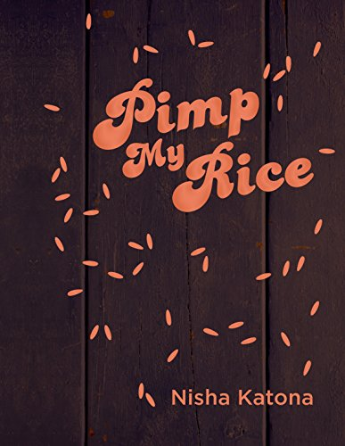 Pimp My Rice: Spice It Up, Dress It Up, Serve It Up by Nisha Katona