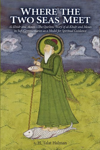Where the Two Seas Meet: Al-Khidr and Moses—The Qur'anic Story of al-Khidr and Moses in Sufi Commentaries as a Model for