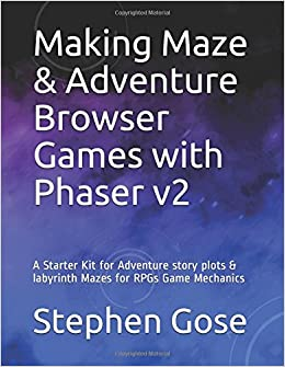 Making Maze & Adventure Browser Games with Phaser v2: A