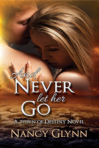 And Never Let Her Go: A Town of Destiny Novel by [Glynn, Nancy]