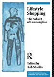 img - for Lifestyle Shopping: The Subject of Consumption (International Library of Sociology) book / textbook / text book