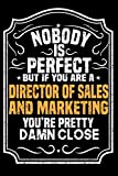 img - for Nobody Is Perfect But If You Are A Director of Sales and Marketing You're Pretty Damn Close: Notebook / Journal / Diary, Notebook Writing Journal ,6x9 dimension|120pages, book / textbook / text book