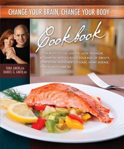 Change Your Brain, Change Your Body Cookbook by Daniel G. Amen (2010-07-01)