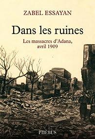 Dans les ruines : Les massacres d'Adana, avril 1909 par Zabel Essayan