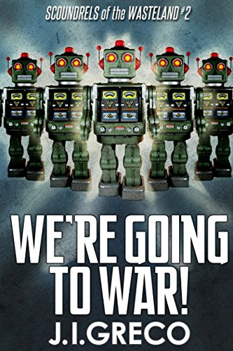 Read Online We're Going to War! (Scoundrels of the Wasteland) PDF