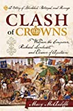 img - for Clash of Crowns: William the Conqueror, Richard Lionheart, and Eleanor of AquitaineA Story of Bloodshed, Betrayal, and Revenge by Mary McAuliffe (2015-06-02) book / textbook / text book