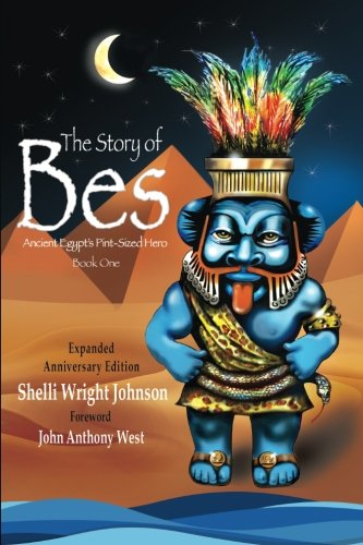 The Story of Bes -  Anniversary Edition: Ancient Egypt's Pint-Sized Hero (Story of Bes Adventures) (Volume 1)