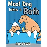 "Children's Books: ""Maxi Dog Takes a Bath"": Childrens Books with animals: (FREE VIDEO AUDIOBOOK INCLUDED) Kids Books ages 1-9 (Animal Stories for Children 3)"
