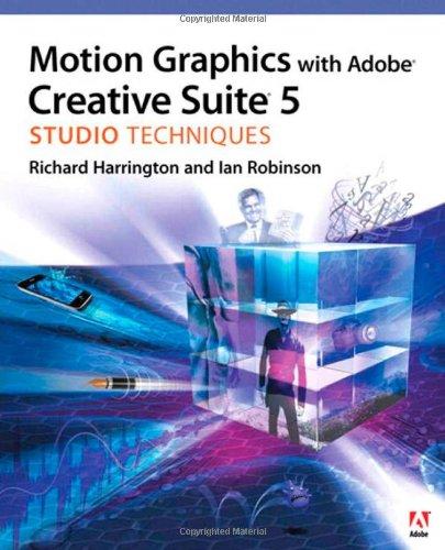 Motion Graphics with Adobe Creative Suite 5 Studio Techniques by Ian Robinson , Richard Harrington, Publisher : Adobe Press
