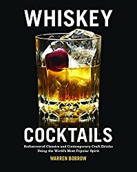 Whiskey Cocktails: Rediscovered Classics and Contemporary Craft Drinks Using the World's Most Popular Spirit by Warren Bobrow (2014-11-01)