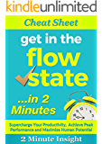 Cheat Sheet: Get in The Flow State...In 2 Minutes - Supercharge Your Productivity,  Achieve Peak Performance and Maximize Human Potential