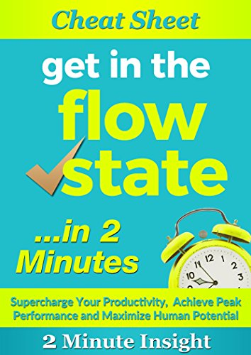 Cheat Sheet: Get in The Flow State…In 2 Minutes -