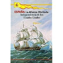 ESPAÑA: La Alianza Olvidada: Independencia de los Estados Unidos (Spanish Edition)