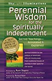 Perennial Wisdom for the Spiritually Independent: Sacred Teachings_Annotated & Explained (SkyLight Illuminations)
