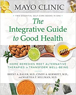 An Alternative Medicine Believers >> Mayo Clinic The Integrative Guide To Good Health Home Remedies