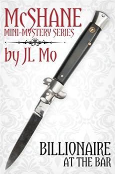 Billionaire at the Bar (McShane Mini-Mystery Series Book 1) by [Mo, JL]