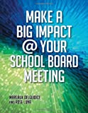 Make a Big Impact @ Your School Board Meeting, Margaux S. Del Guidice and Rose M. Luna, 1598848992