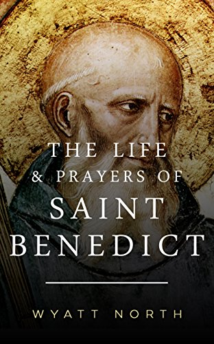 Amazon the life and prayers of saint benedict ebook wyatt the life and prayers of saint benedict by north wyatt fandeluxe Images