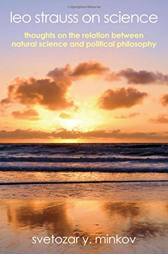 Leo Strauss on Science: Thoughts on the Relation between Natural Science and Political Philosophy (Suny Series in the Thought and Legacy of Leo Strauss)