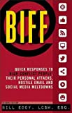 img - for BIFF: Quick Responses to High-Conflict People, Their Personal Attacks, Hostile Email and Social Media Meltdowns book / textbook / text book