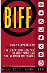 BIFF: Quick Responses to High-Conflict People, Their Personal Attacks, Hostile Email and Social Media Meltdowns Paperback