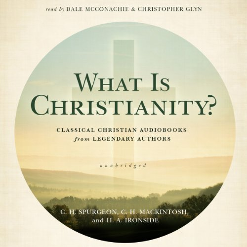What Is Christianity?: Classical Christian Audiobooks from Legendary Authors by Blackstone Audio, Inc.