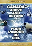 Canada Above and Beyond: 100 Years of Aviation / Pour l'amour du ciel: 100 an...