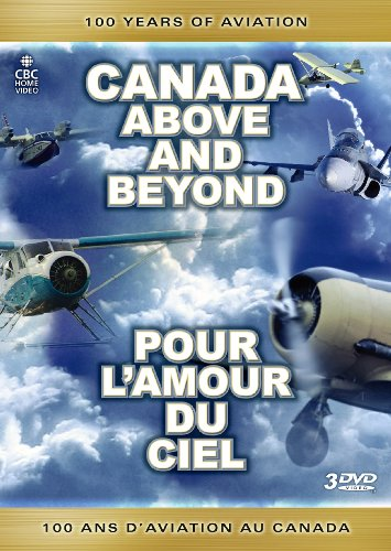 Canada Above and Beyond: 100 Years of Aviation / Pour l'amour du ciel: 100 an... ()