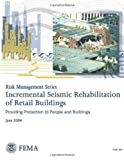 Risk Management Series: Incremental Seismic Rehabilitation of Retail Buildings (FEMA 399 / June 2004), U. S. Department Security and Federal Emergency Agency, 1482311704