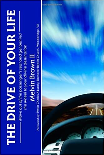 The Drive Of Your Life Melvin Brown Ii 9781257758869 Amazoncom