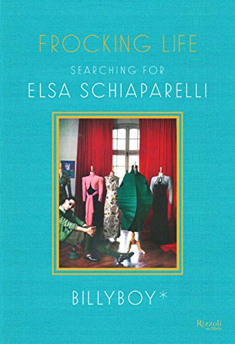 Image of Frocking Life: Searching for Elsa Schiaparelli