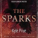 The Sparks Audiobook by Kyle Prue Narrated by Jon Eric Preston