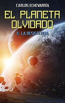 El Planeta Olvidado II: La Resistencia de [Echevarría, Carlos]