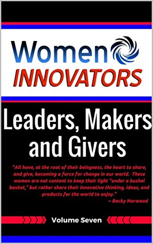 Women Innovators: Leaders, Makers, and Givers: Women Who Make a Daily Difference