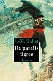 De pareils tigres par Dallet