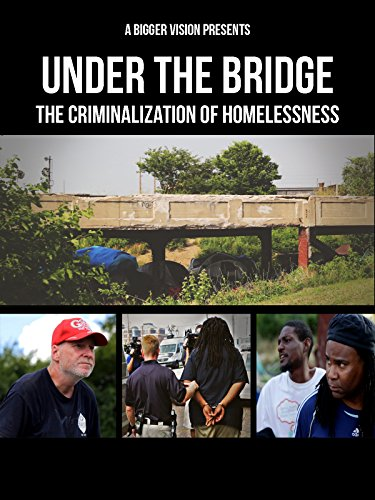 Under The Bridge: The Criminalization of Homelessness (Walk A Mile In Your Neighbors Shoes)