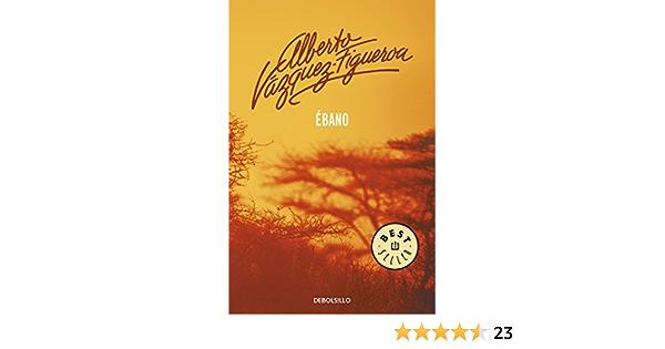 Ébano (Best Seller): Amazon.es: Vazquez-Figueroa, Alberto: Libros