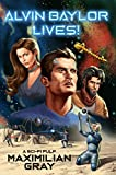 Alvin Baylor Lives!: A Sci-Fi Pulp Adventure