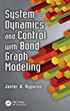System Dynamics and Control with Bond Graph Modeling 1st Edition