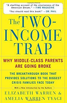 The Two-Income Trap: Why Middle-Class Parents Are Going Broke by [Warren, Elizabeth, Tyagi, Amelia Warren]