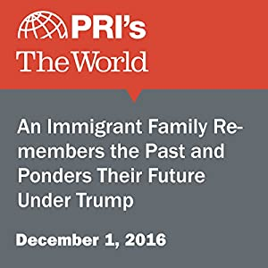 An Immigrant Family Remembers the Past and Ponders Their Future Under Trump