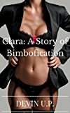 Clara: A Story of BimboficationClara walks up to her husband one morning and tells him she wants a divorce. At first he's surprised and does everything in his power to fix the relationship even though he can''t seem to figure out what's wrong.Then he...