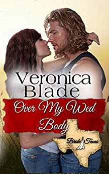 Over My Wed Body (Bride, Texas Series Book 5) by [Blade, Veronica]