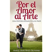 Por el Amor al Arte: una historia romántica en París (Spanish ...