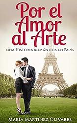Por el Amor al Arte: una historia romántica en París (Spanish Edition)