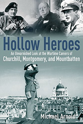 Download for free Hollow Heroes: An Unvarnished Look at the Wartime Careers of Churchill, Montgomery and Mountbatten