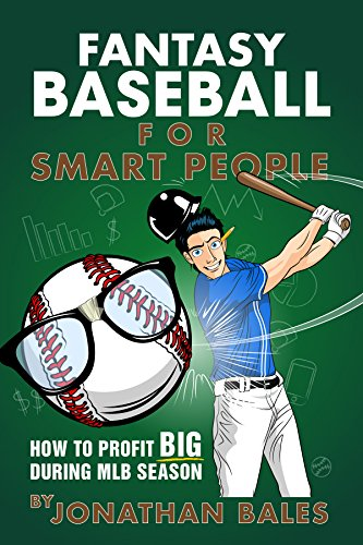 Fantasy Baseball for Smart People: How to Profit Big During MLB Season (Kindle Free Book Fantasy)