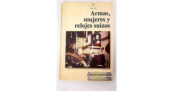 Armas, mujeres y relojes suizos: Eduardo Torres-Dulce Lifante: Amazon.com: Books