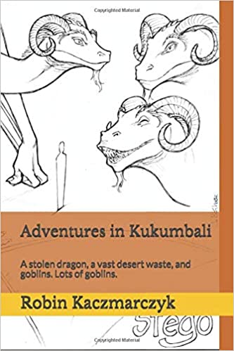Adventures In Kukumbali A Stolen Dragon A Vast Desert Waste And Goblins Lots Of Goblins The Sacred Books Of Nagaloka Kaczmarczyk Robin 9781090987839 Amazon Com Books