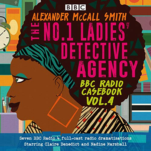The No.1 Ladies' Detective Agency: BBC Radio Casebook Vol. 4: Eight BBC Radio 4 Full-Cast Dramatisations (The Number One Ladies Detective Agency Cast)